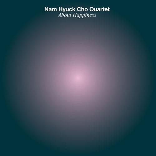 Nam Hyuck Cho Quartet-About Happiness