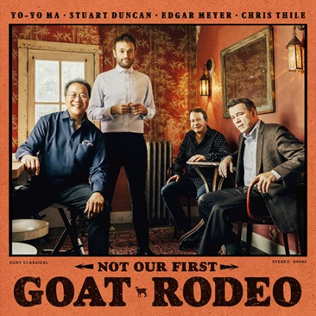 YO-YO MA, CHRIS THILE. STUART DUNCAN, EDGER MEYER (Yo-Yo Ma, Chris Tile, Stuart Duncan, Edgar Meyer)-[NOT OUR FIRST GOAT RODEO (2nd Goat Rodeo Sessions Project)]