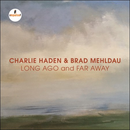 チャーリー・ヘイデン&ブラッドメルダオ(CHARLIE HADEN&BRAD MEHLDAU) -  [LONG AGO and FAR AWAY]